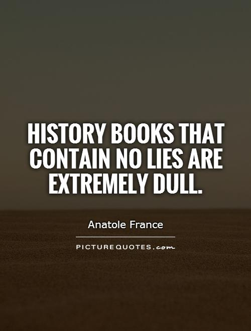 History books that contain no lies are extremely dull Picture Quote #1