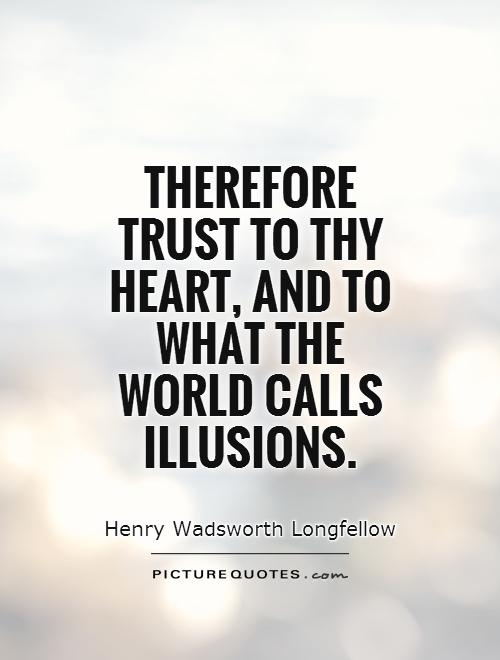 Therefore trust to thy heart, and to what the world calls illusions Picture Quote #1
