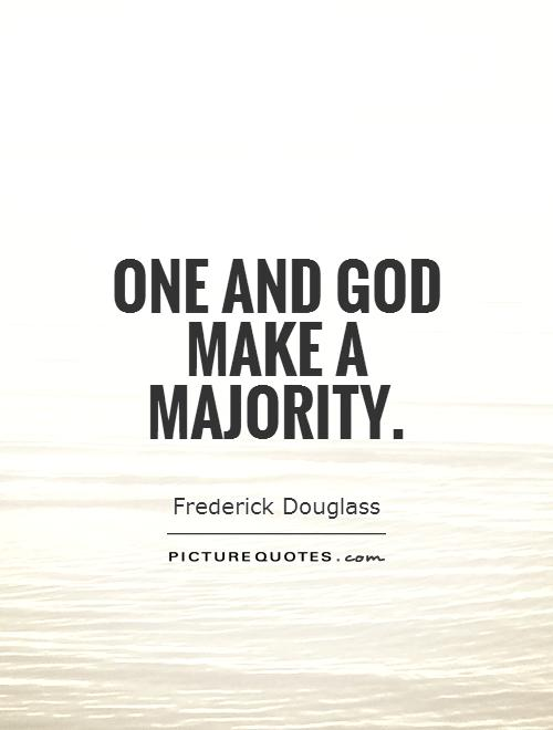 One and God make a majority Picture Quote #1