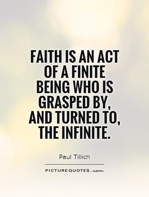 Faith is an act of a finite being who is grasped by, and turned to, the infinite Picture Quote #1