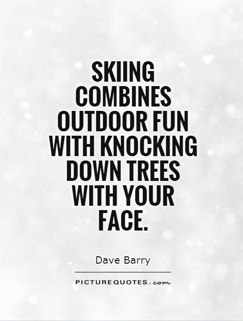 Skiing combines outdoor fun with knocking down trees with your face Picture Quote #1