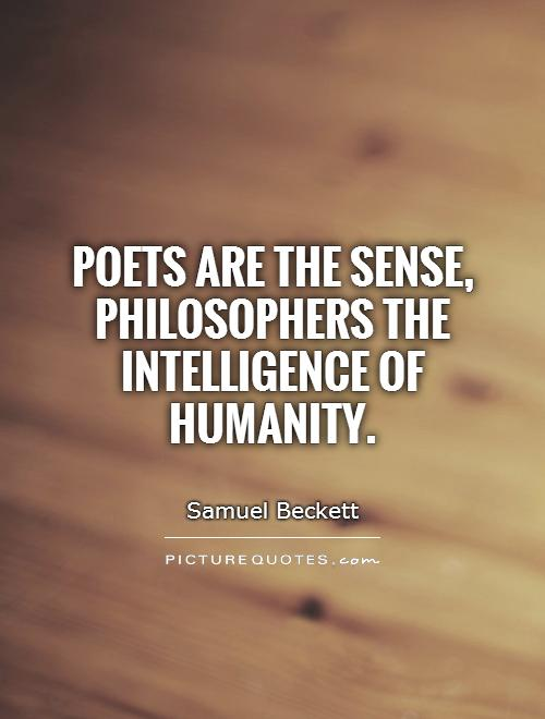 Poets are the sense, philosophers the intelligence of humanity Picture Quote #1