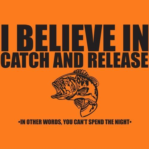 I believe in catch and release. In other words, you can't spend the night Picture Quote #1