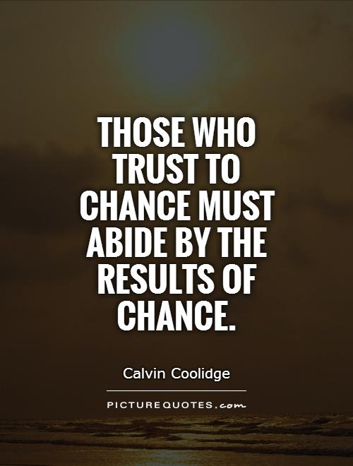 Those who trust to chance must abide by the results of chance Picture Quote #1