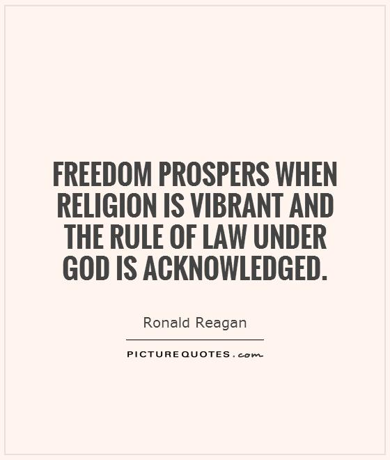 Freedom prospers when religion is vibrant and the rule of law under  God is acknowledged Picture Quote #1
