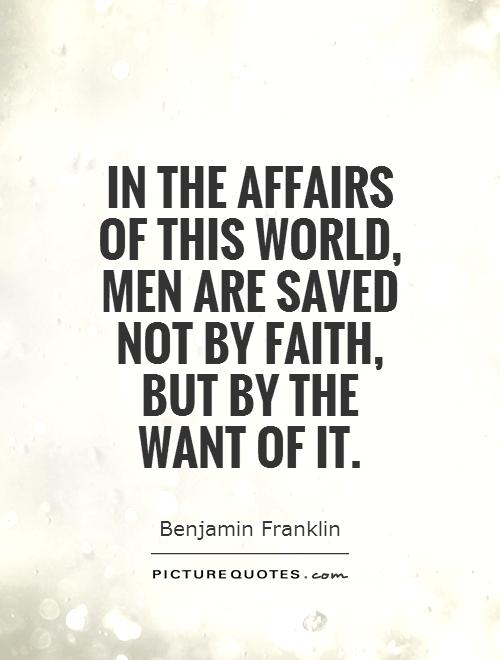 In the affairs of this world, men are saved not by faith, but by the want of it Picture Quote #1