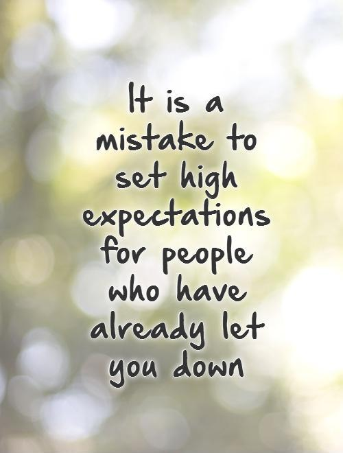 It is a mistake to set high expectations for people who have already let you down Picture Quote #1