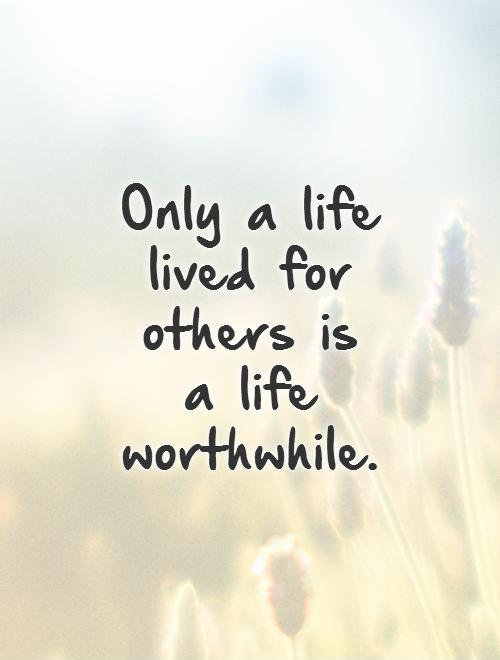 Only a life lived for others is  a life worthwhile Picture Quote #1