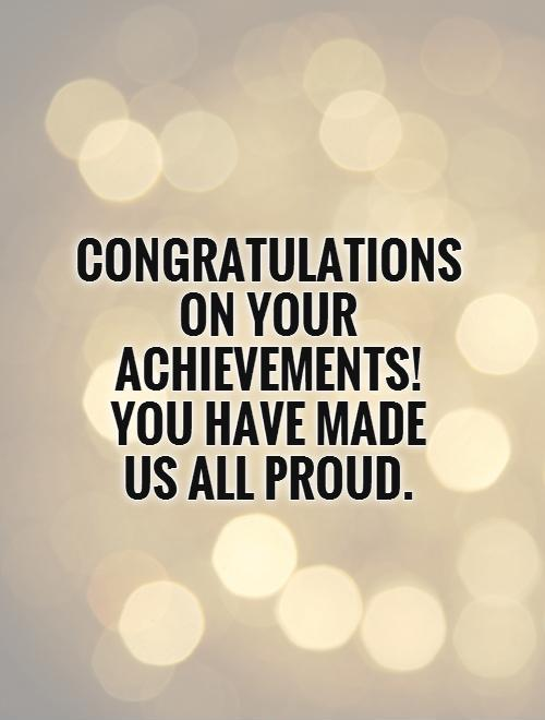 Proud Of You Quotes Amusing Congratulations On Your Achievements You Have Made Us All