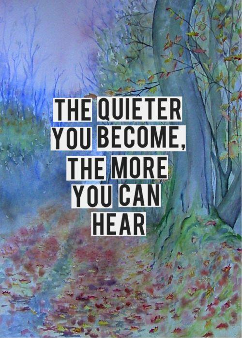 The quieter you become, the more you can hear Picture Quote #1