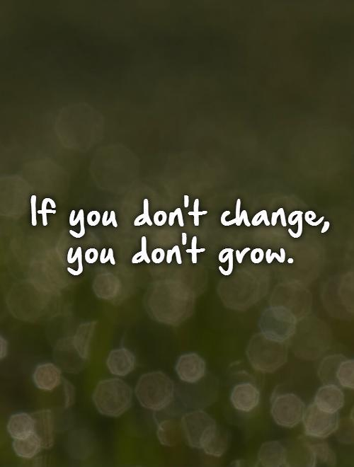 If you don't change, you don't grow Picture Quote #1