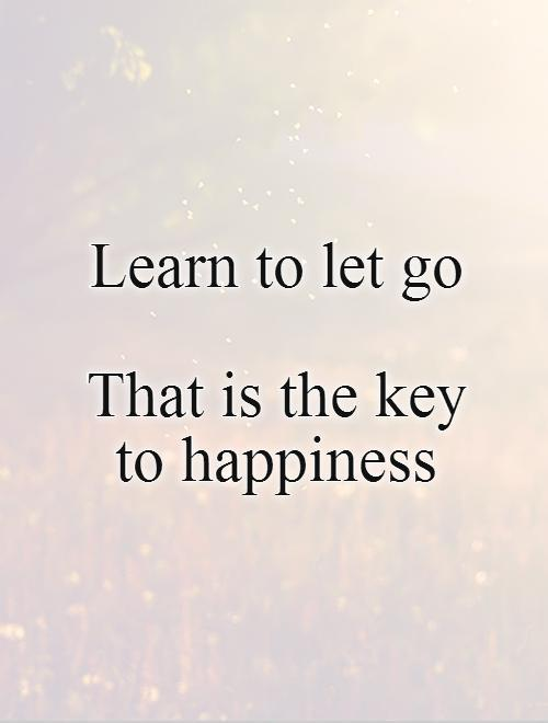 Learn to let go   That is the key  to happiness Picture Quote #1