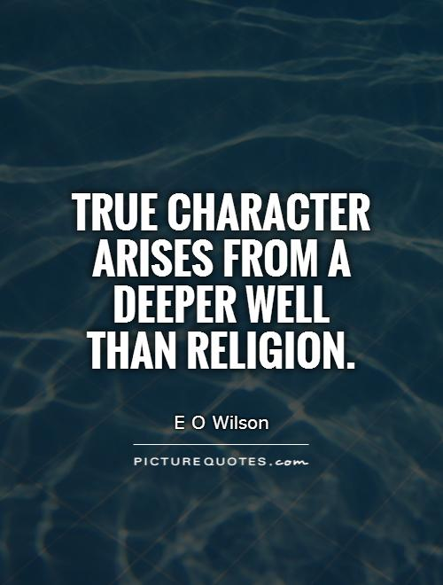 True character arises from a deeper well  than religion Picture Quote #1