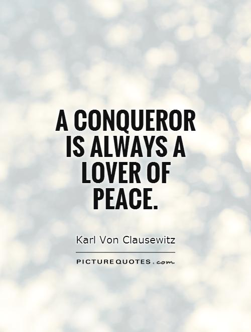A conqueror is always a lover of peace Picture Quote #1
