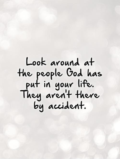Look around at the people God has put in your life. They aren't