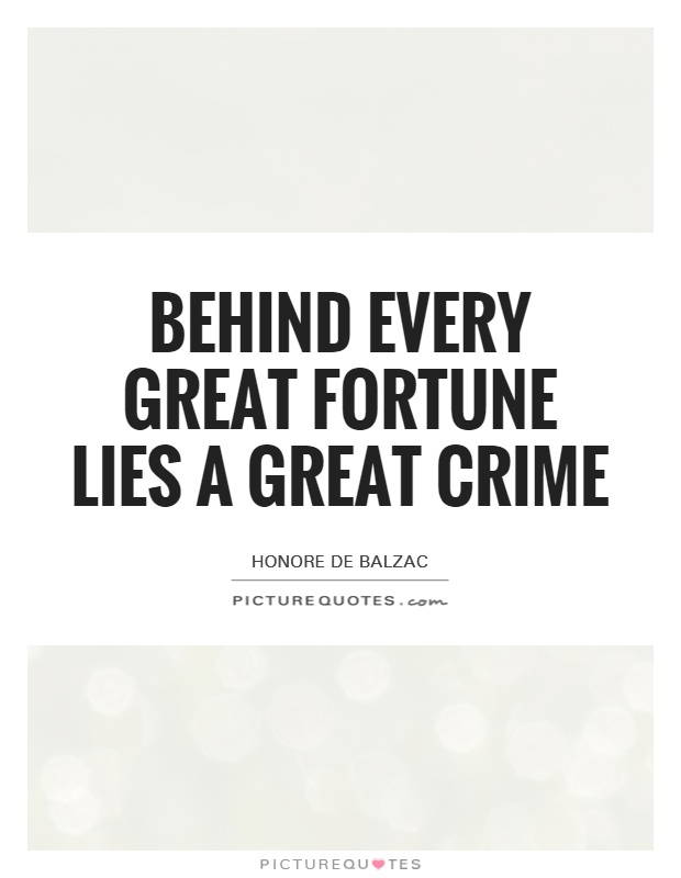 Behind every great fortune lies a great crime Picture Quote #1