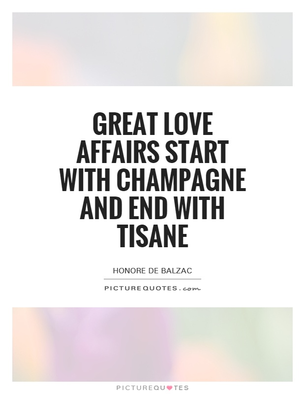 Great love affairs start with Champagne and end with tisane Picture Quote #1