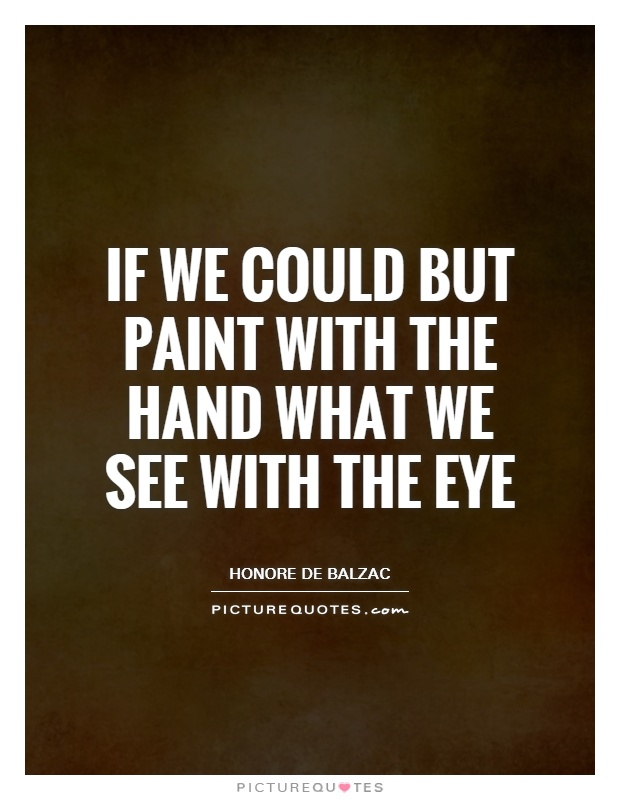 If we could but paint with the hand what we see with the eye Picture Quote #1