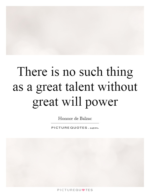 There is no such thing as a great talent without great will power Picture Quote #1