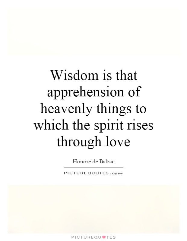 Wisdom is that apprehension of heavenly things to which the spirit rises through love Picture Quote #1