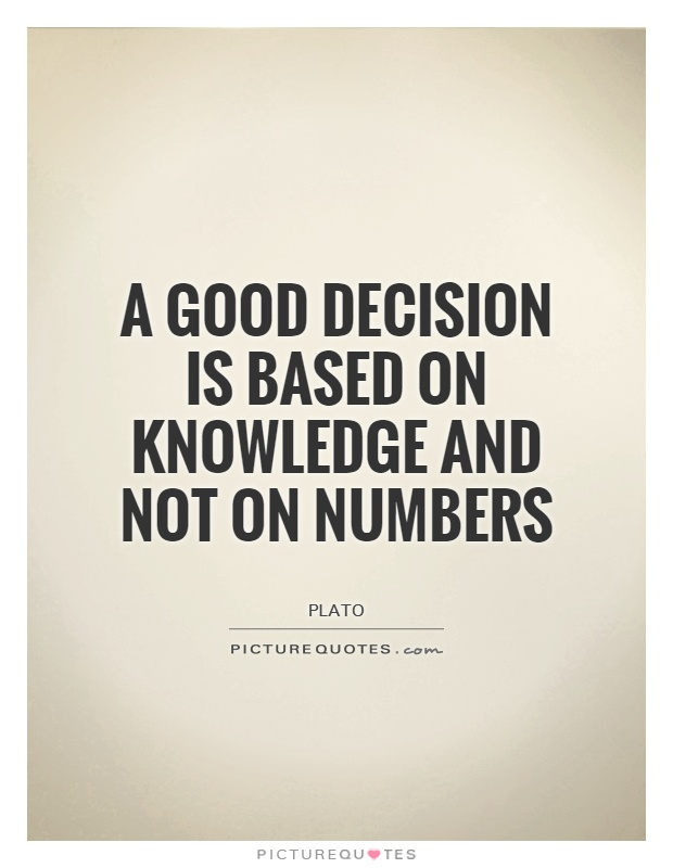 A good decision is based on knowledge and not on numbers Picture Quote #1