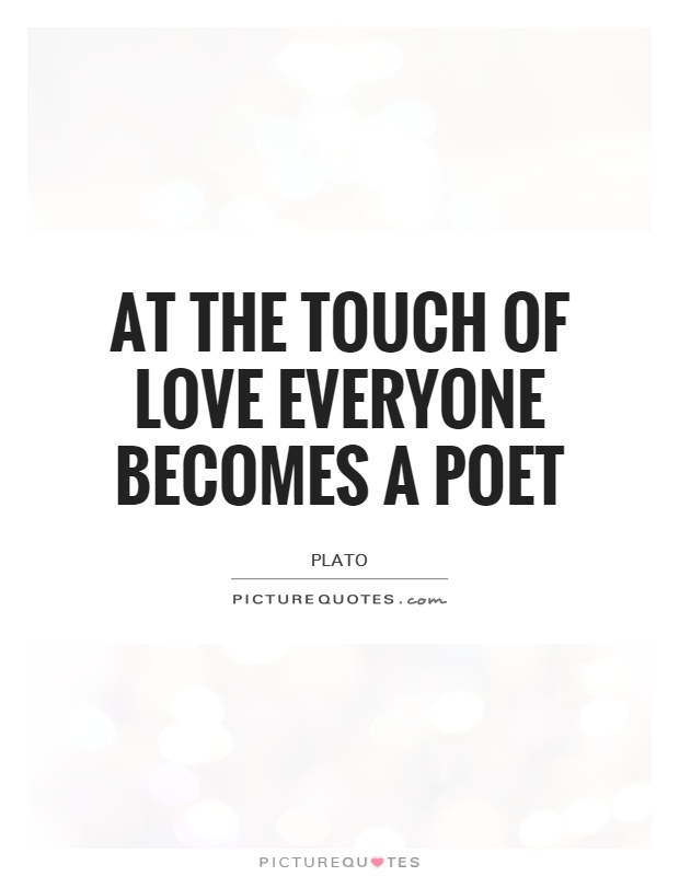 At the touch of love everyone becomes a poet Picture Quote #1