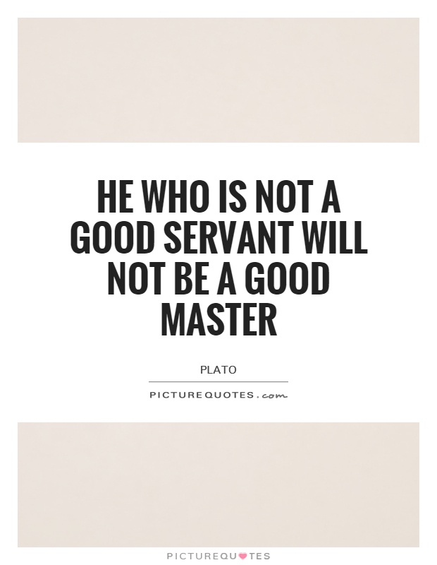 He who is not a good servant will not be a good master Picture Quote #1