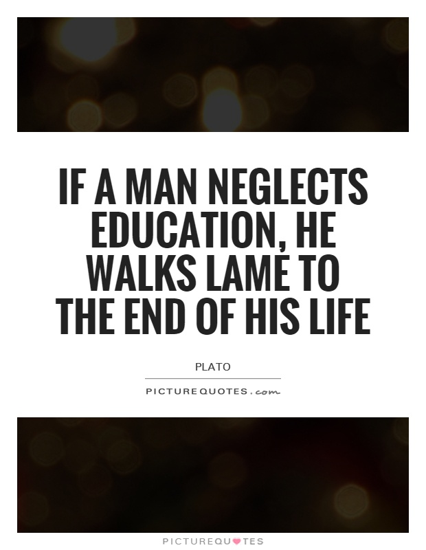 If a man neglects education, he walks lame to the end of his life Picture Quote #1