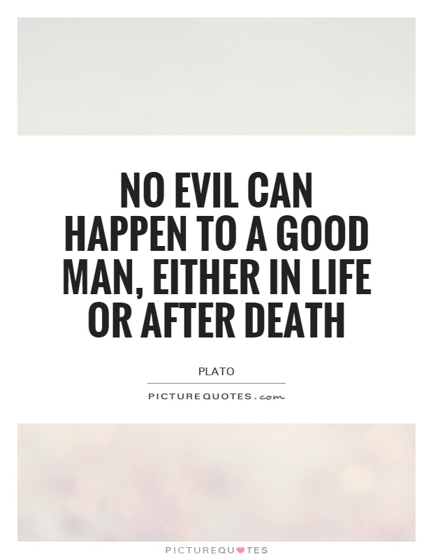 No evil can happen to a good man, either in life or after death Picture Quote #1