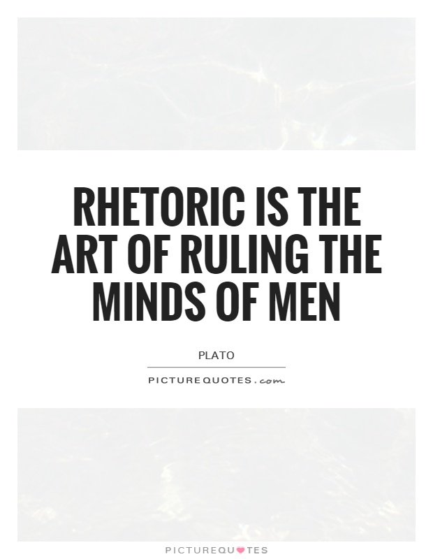 Rhetoric is the art of ruling the minds of men Picture Quote #1