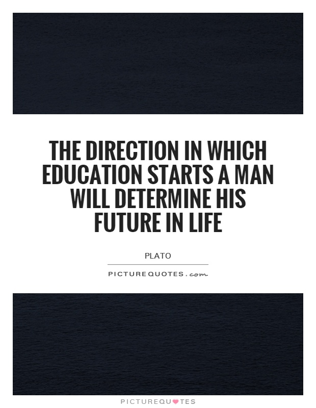 The Direction In Which Education Starts A Man Will Determine His Future In  Life Picture Quote