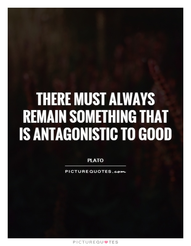 There must always remain something that is antagonistic to good Picture Quote #1