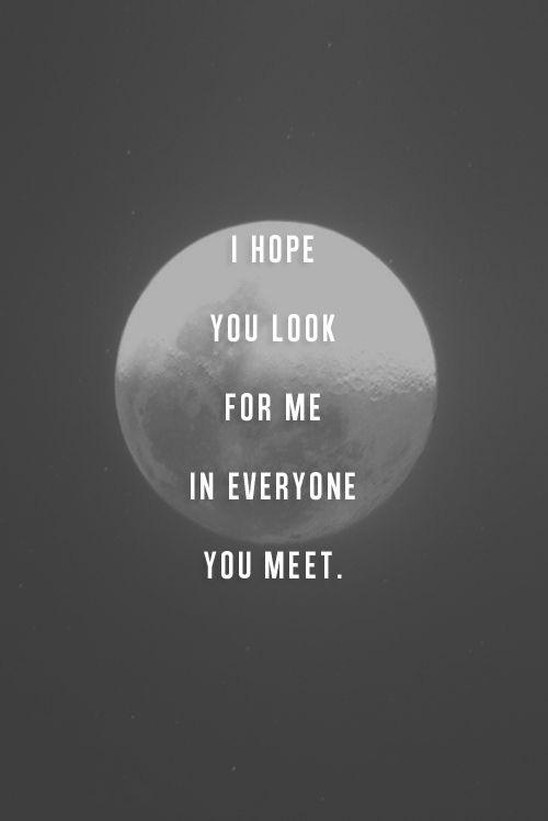 I hope you look for me in everyone you meet Picture Quote #1