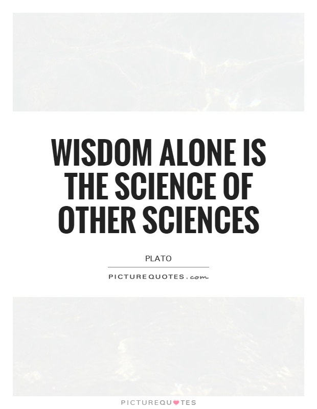 Wisdom alone is the science of other sciences Picture Quote #1