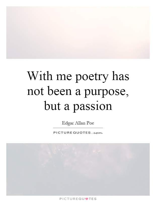 With me poetry has not been a purpose, but a passion Picture Quote #1