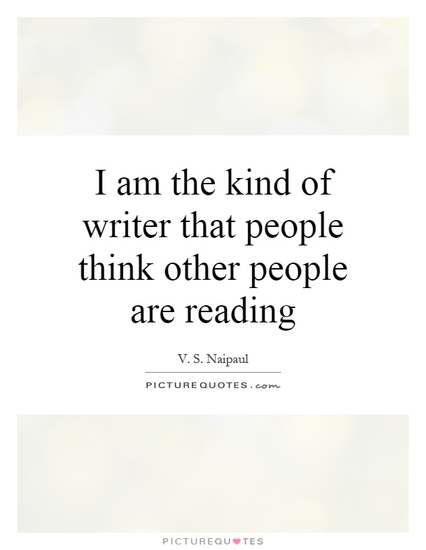 I am the kind of writer that people think other people are reading Picture Quote #1
