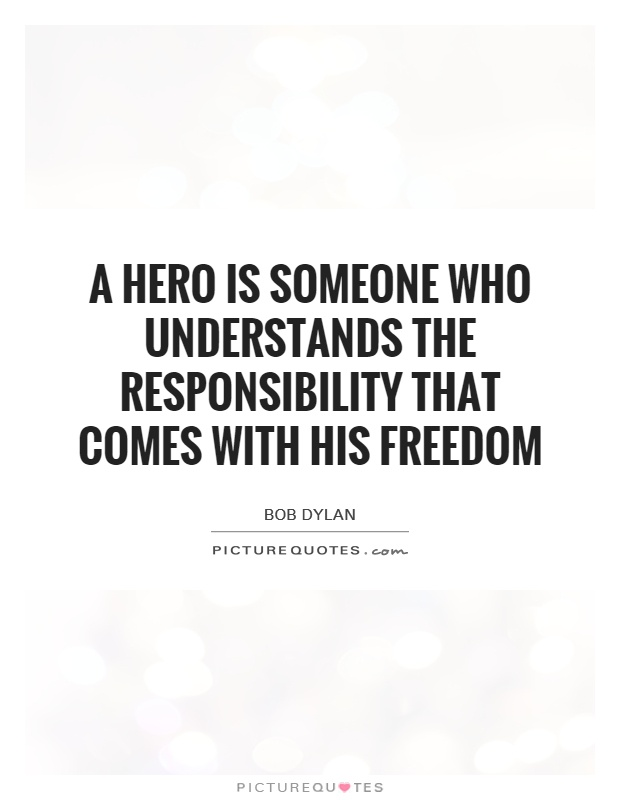 A hero is someone who understands the responsibility that comes with his freedom Picture Quote #1