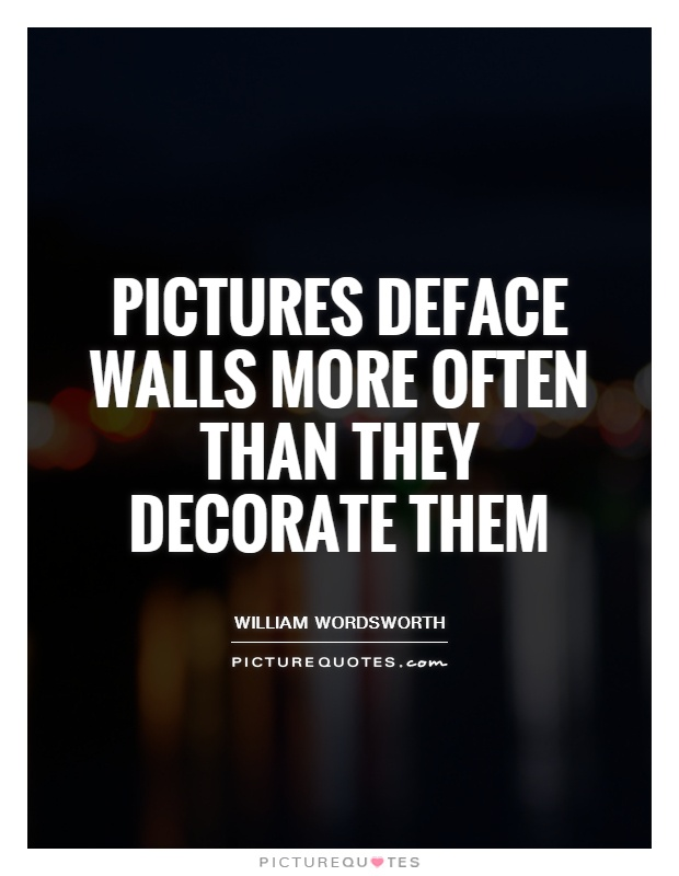 Pictures deface walls more often than they decorate them Picture Quote #1