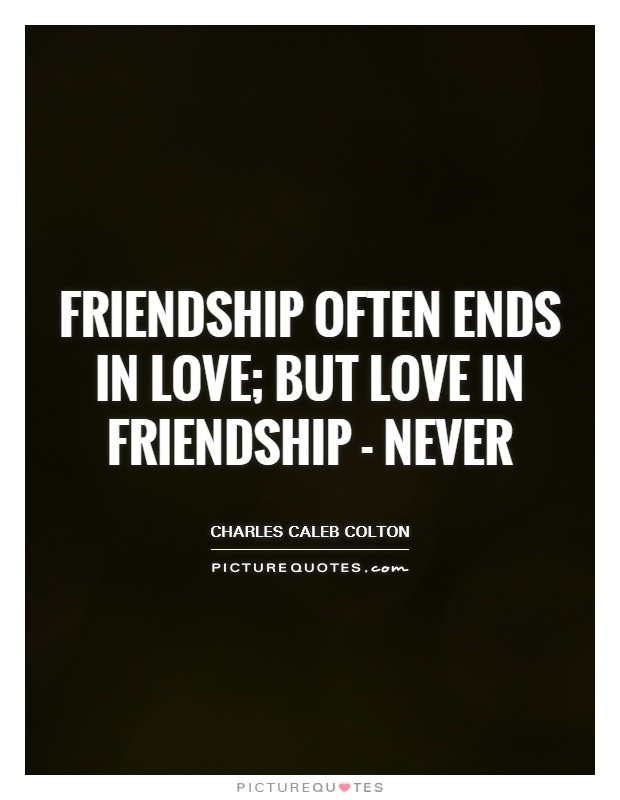 Friendship often ends in love; but love in friendship - never Picture Quote #1