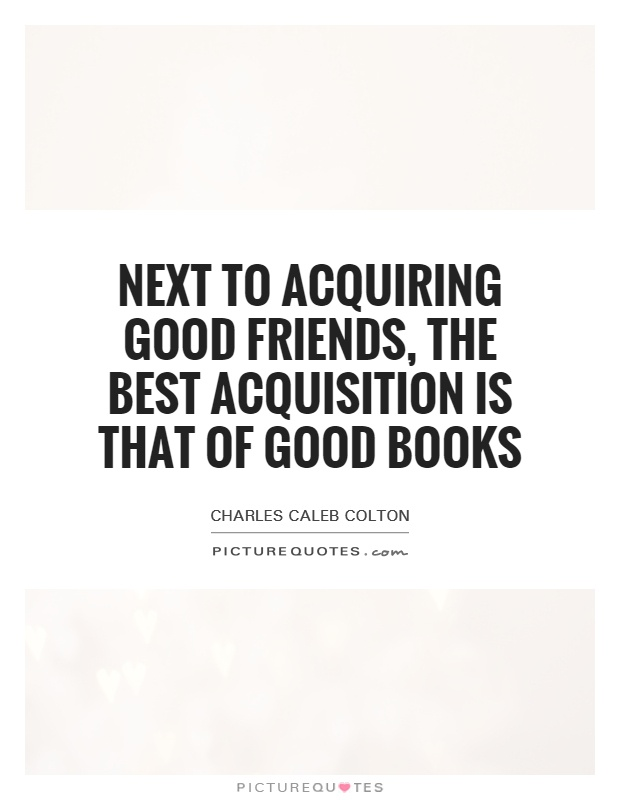 Next to acquiring good friends, the best acquisition is that of good books Picture Quote #1