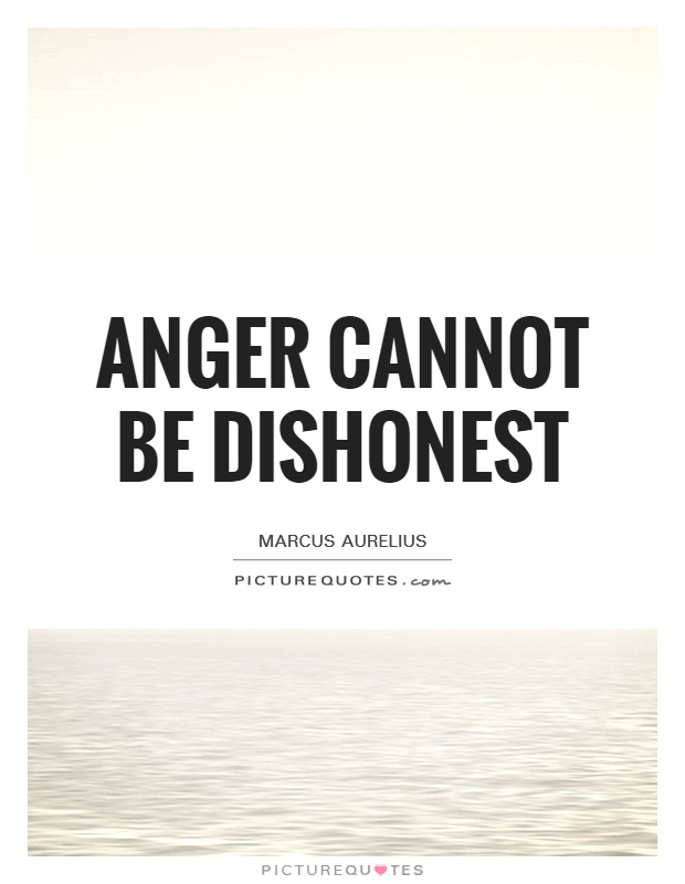 Anger cannot be dishonest Picture Quote #1
