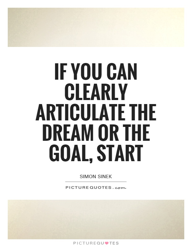 If you can clearly articulate the dream or the goal, start Picture Quote #1