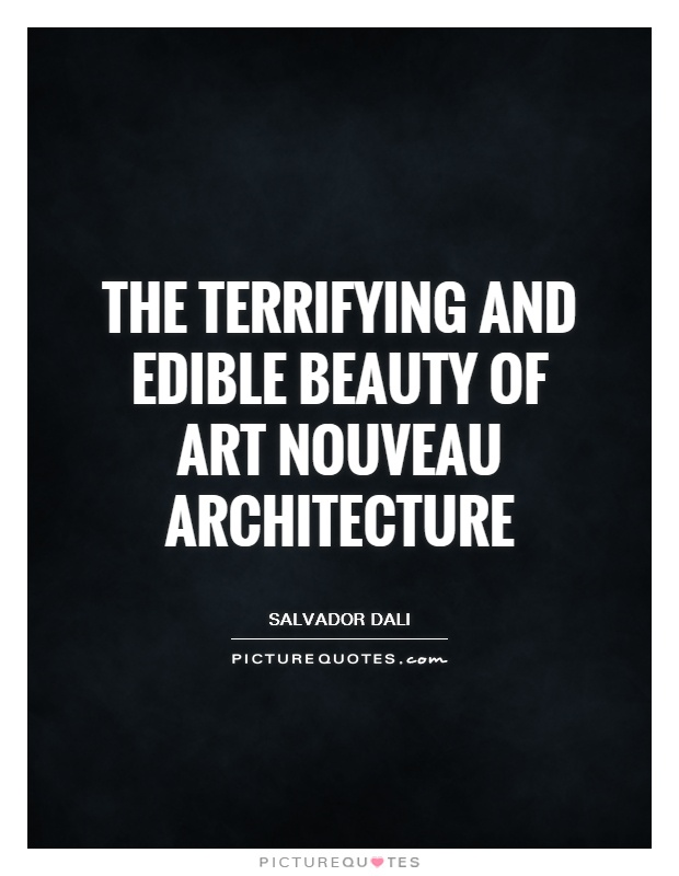 The terrifying and edible beauty of Art Nouveau architecture Picture Quote #1