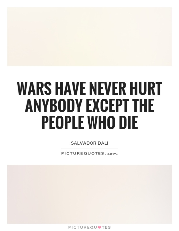 Wars have never hurt anybody except the people who die Picture Quote #1