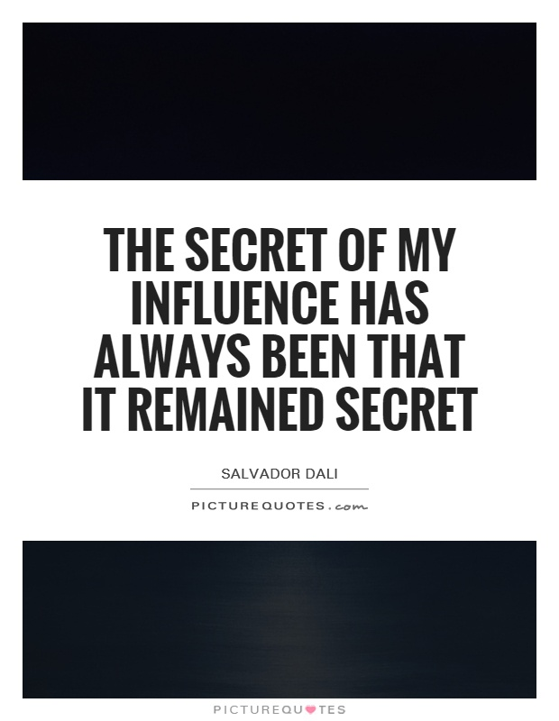 The secret of my influence has always been that it remained secret Picture Quote #1