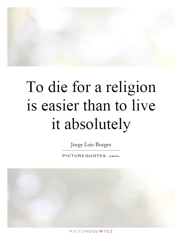To die for a religion is easier than to live it absolutely Picture Quote #1