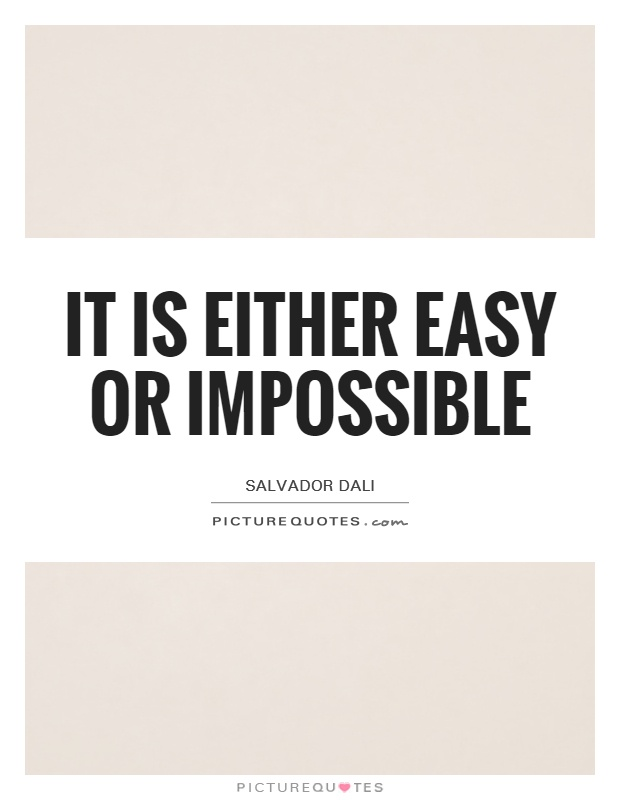 It is either easy or impossible Picture Quote #1