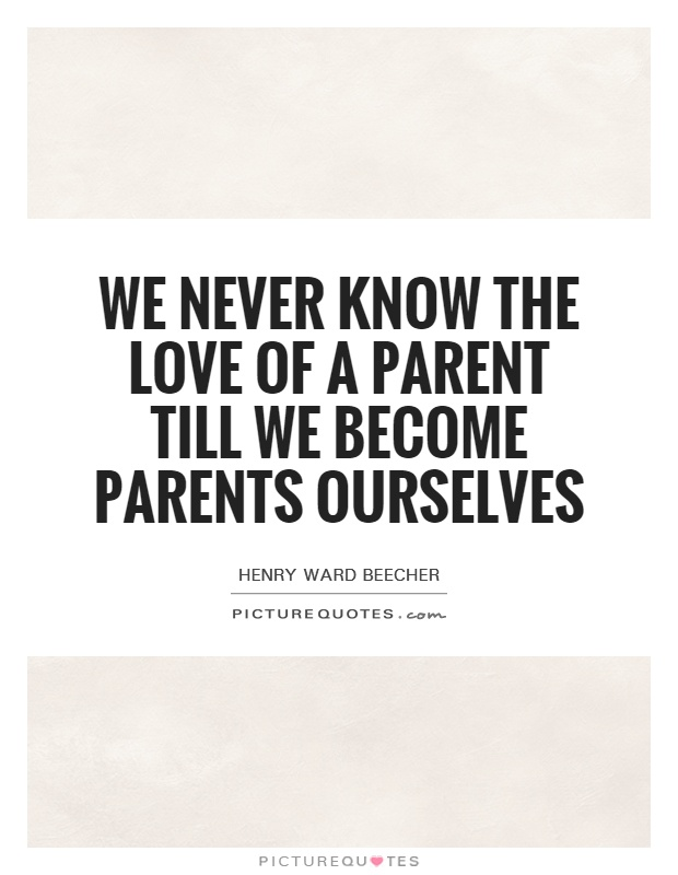 We never know the love of a parent till we become parents ourselves Picture Quote #1