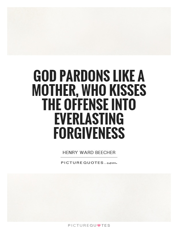 God pardons like a mother, who kisses the offense into everlasting forgiveness Picture Quote #1