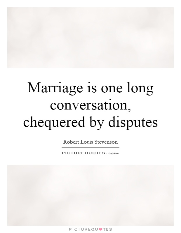 Marriage is one long conversation, chequered by disputes Picture Quote #1